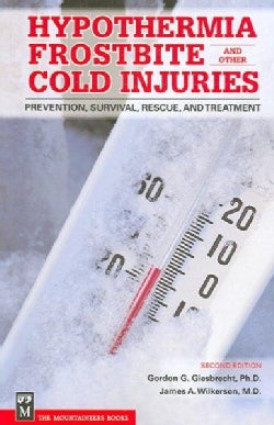 Hypothermia Frostbite And Other Cold Injuries: Prevention, Recognition, Rescue, and Treatment (Paperback)