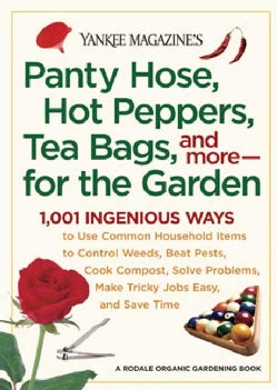 Yankee Magazine's Pantyhose, Hot Peppers, Tea Bags, And More-For the Garden: 1,001 Ingenious Ways to Use Common H... (Paperback)