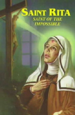 Saint Rita: Saint of the Impossible : Prayers and Devotions to St. Rita Including the Devotion of the Fifteen Thu... (Paperback)