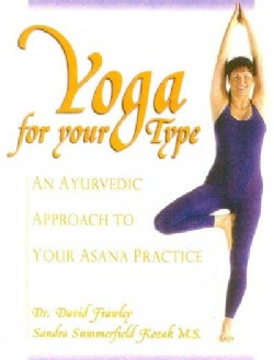 Yoga for Your Type: An Ayurvedic Approach to Your Asana Practice (Paperback)