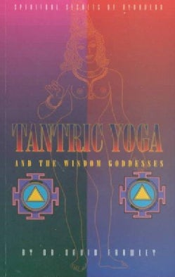 Tantric Yoga and the Wisdom Goddesses: Spiritual Secrets of Ayurveda (Paperback)
