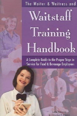 The Waiter & Waitress and Wait Staff Training Handbook: A Complete Guide to the Proper Steps in Service for Food ... (Paperback)