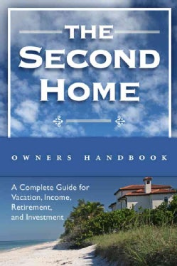 The Second Homeowner's Handbook: A Complete Guide for Vacation, Income, Retirment, and Investment (Paperback)