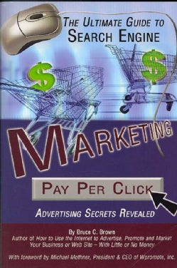 The Ultimate Guide to Search Engine Marketing: Pay Per Click Advertising Secrets Revealed (Paperback)