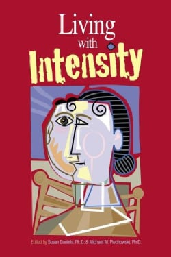 Living With Intensity: Understanding the Sensitivity, Excitability, and the Emotional Development of Gifted Child... (Paperback)