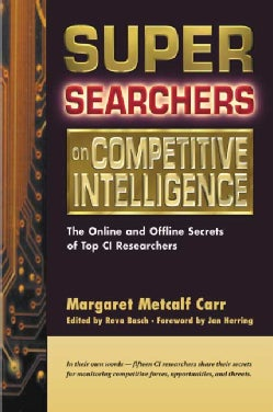 Super Searchers on Competitive Intelligence: The Online and Offline Secrets of Top Ci Researchers (Paperback)