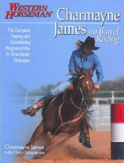 Charmayne James On Barrel Racing: The Complete Training and Conditioning Program of the 11-Time World Champion (Paperback)
