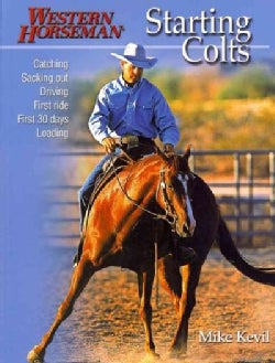 Starting Colts: Catching / Sacking Out / Driving / First Ride / First 30 Days / Loading (Paperback)
