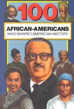 100 African Americans Who Shaped American History (Paperback)