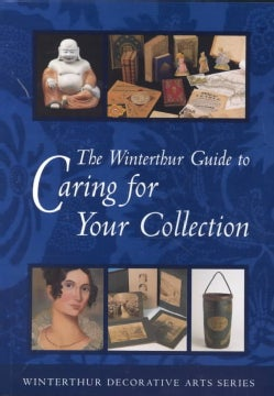 The Winterthur Guide to Caring for Your Collection (Paperback)