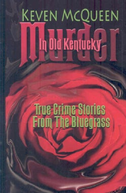 Murder in Old Kentucky: True Crime Stories from the Bluegrass (Hardcover)