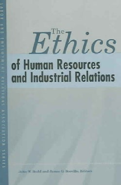 The Ethics of Human Resources And Industrial Relations (Paperback)
