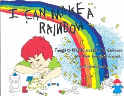 I Can Make a Rainbow: Things to Create and Do...for Children and Their Grown Up Friends (Paperback)