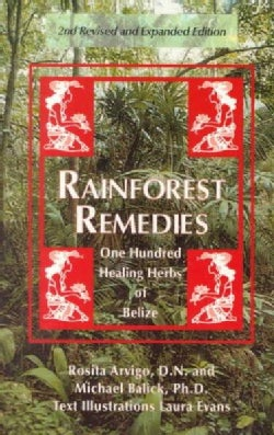 Rainforest Remedies: One Hundred Healing Herbs of Belize (Paperback)