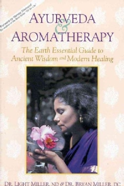 Ayurveda & Aromatherapy: The Earth Essential Guide to Ancient Wisdom & Modern Healing (Paperback)