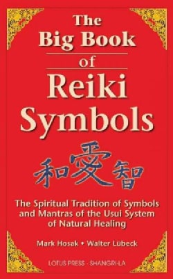 The Big Book of Reiki Symbols: The Spiritual Transition of Symbols and Mantras of the Usui System of Natural Healing (Paperback)