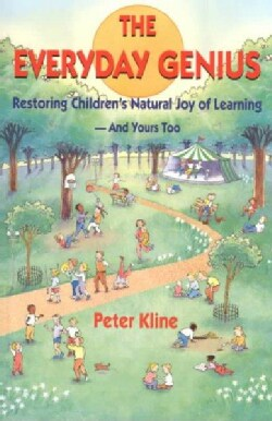 The Everyday Genius: Restoring Children's Natural Joy of Learning, and Yours Too (Paperback)