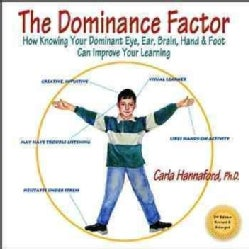 The Dominance Factor: How Knowing Your Dominant Eye, Ear, Brain, Hand & Foot Can Improve Your Learning (Paperback)