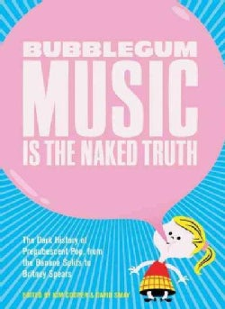 Bubblegum Music Is the Naked Truth: The Dark History of Prepubescent Pop, from the Banana Splits to Britney Spears (Paperback)