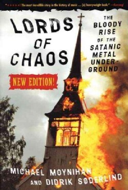 Lords of Chaos: The Bloody Rise of the Satanic Metal Underground (Paperback)