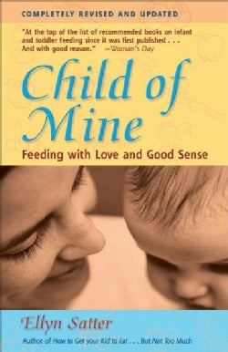 Child of Mine: Feeding With Love and Good Sense (Paperback)