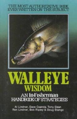 Walleye Wisdom: An In-Fisherman Handbook of Strategies (Paperback)