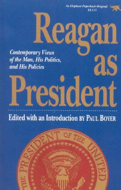 Reagan As President: Contemporary Views of the Man, His Politics, and His Policies (Paperback)
