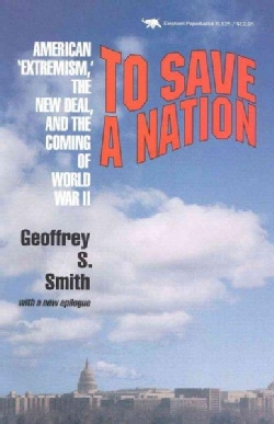 """To Save a Nation: American """"Extremism,"""" the New Deal, and the Coming of World War II (Paperback)"""
