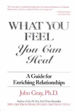 What You Feel You Can Heal: A Guide to Enriching Relationships (Paperback)