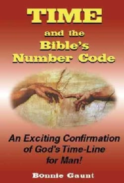 Time and the Bible's Number Code: An Exciting Confirmation of God's Time-Line for Man! (Paperback)