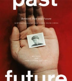 Between Past and Future: New Photography and Video From China (Hardcover)