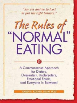 "The Rules of ""Normal"" Eating: A Commonsense Approach for Dieters, Overeaters, Undereaters, Emotional Eaters, and ... (Paperback)"