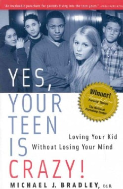 Yes, Your Teen Is Crazy!: Loving Your Kid Without Losing Your Mind (Paperback)