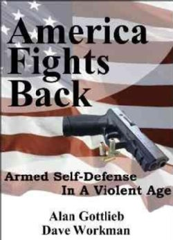 America Fights Back: Armed Self-Defense in a Violent Age (Hardcover)
