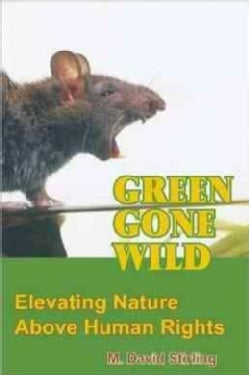 Green Gone Wild: Elevating Nature Above Human Rights (Paperback)