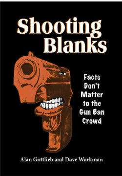 Shooting Blanks: Facts Don't Matter to the Gun Ban Crowd (Paperback)