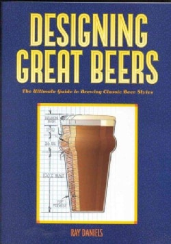 Designing Great Beers: The Ultimate Guide to Brewing Classic Beer Styles (Paperback)