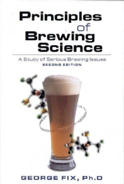 Principles of Brewing Science: A Study of Serious Brewing Issues (Paperback)