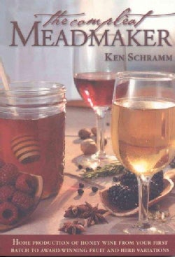 The Compleat Meadmaker: Home Production of Honey Wine from Your First Batch to Award-Winning Fruit and Herb Varia... (Paperback)