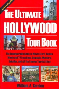 The Ultimate Hollywood Tour Book: The Incomparable Guide to Movie Stars' Homes, Movie and TV Locations, Scandals,... (Paperback)