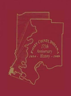 Posey County Indiana One Hundred Seventy Fifth Anniversary 1814-1989: 175th Anniversary History (Hardcover)