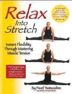 Relax into Stretch: Instant Flexiblity Through Mastering Muscle Tension (Paperback)