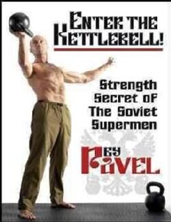 Enter the Kettlebell!: Strength Secret of the Soviet Supermen (Paperback)