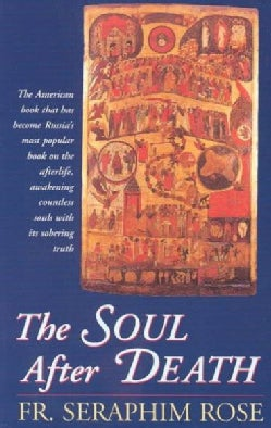"The Soul After Death: Contemporary ""After-Death"" Experiences in the Light of the Orthodox Teaching on the Afterlife (Paperback)"