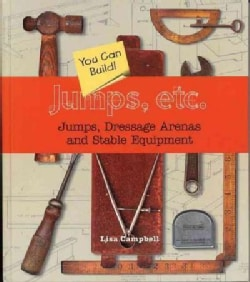 Jumps, Etc: Jumps, Dressage Arenas, and Stable Equipment You Can Build (Hardcover)