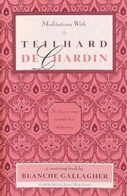 Meditations With Teilhard De Chardin (Paperback)