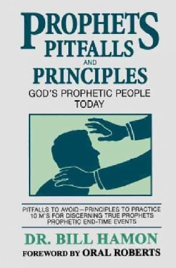 Prophets Pitfalls and Principles: God's Prophetic People Today (Paperback)