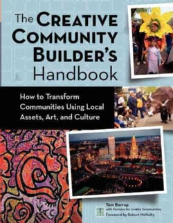 The Creative Community Builder's Handbook: How to Transform Communities Using Local Assets, Arts, and Culture (Paperback)