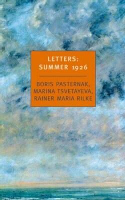 Letters: Summer 1926 : Boris Pasternak, Marina Tsvetayeva, Rainer Maria Rilke (Paperback)