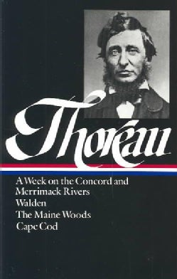 Henry David Thoreau: A Week on the Concord and Merrimack Rivers Walden; Or, Life in the Woods the Maine Woods Cap... (Hardcover)